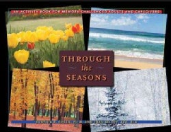 Through the Seasons: An Activity Book for MemoryCchallenged Adults and Caregivers (Hardcover)