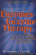 Enzymes and Enzyme Therapy: How to Jump-Start Your Way to Lifelong Good Health (Paperback)