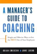 A Manager's Guide to Coaching: Simple and Effective Ways to Get the Best Out of Your Employees (Paperback)