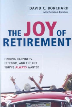 The Joy of Retirement: Finding Happiness, Freedom, and the Life You've Always Wanted (Paperback)
