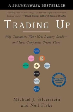 Trading Up: Why Consumers Want New Luxury Goods--and How Companies Create Them (Paperback)