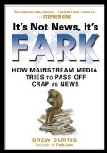 It's Not News, It's Fark: How Mass Media Tries to Pass Off Crap As News (Paperback)