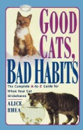 Good Cats, Bad Habits: The Complete A-To-Z Guide for When Your Cat Misbehaves (Paperback)