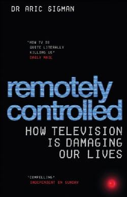 Remotely Controlled: How Television Is Damaging Our Lives (Paperback)