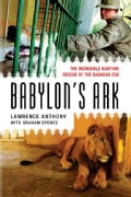 Babylon's Ark: The Incredible Wartime Rescue of the Baghdad Zoo (Paperback)
