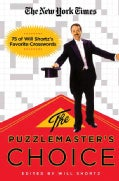 The New York Times the Puzzlemaster's Choice: 75 of Will Shortz's Favorite Crosswords (Paperback)