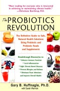 The Probiotics Revolution: The Definitive Guide to Safe, Natural Health Solutions Using Probiotic and Prebiotic F... (Paperback)