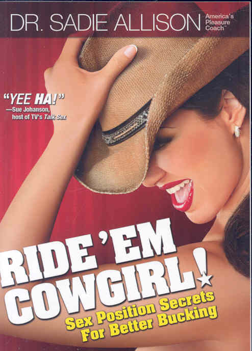 Ride 'Em Cowgirl!: Sex Position Secrets for Better Bucking (Paperback)