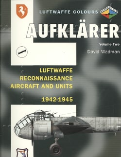 Aufklarer: Luftwaffe Reconnaissance Aircraft and Units 1942-1945 (Paperback)