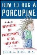 How to Hug a Porcupine: Negotiating the Prickly Points of the Tween Years (Paperback)