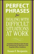 Perfect Phrases for Dealing With Difficult Situations at Work: Hundreds of Ready-to-use Phrases for Co2008ming Ou... (Paperback)