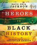 Heroes in Black History: True Stories from the Lives of Christian Heroes (Paperback)