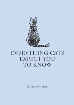 Everything Cats Expect You to Know (Hardcover)