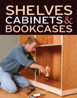 Shelves, Cabinets & Bookcases: From Fine Homebuilding & Fine Woodworking (Paperback)