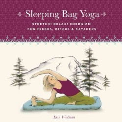 Sleeping Bag Yoga: Stretch! Relax! Energize! for Hikers, Bikers and Kayakers (Paperback)