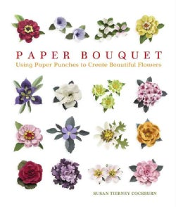 Paper Bouquet: Using Paper Punches to Create Beautiful Flowers (Paperback)