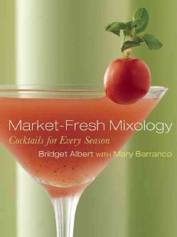 Market-Fresh Mixology: Cocktails for Every Season (Hardcover)