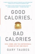 Good Calories, Bad Calories: Fats, Carbs, and the controversial Science of Diet and Health (Paperback)