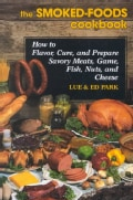 The Smoked-Foods Cookbook: How to Flavor, Cure, and Prepare Savory Meats, Game, Fish, Nuts, and Cheese (Hardcover)