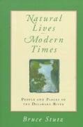 Natural Lives, Modern Times: People and Places of the Delaware River (Paperback)