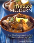 Mezze Modern: Delicious Appetizers from Greece, Lebanon, and Turkey (Hardcover)