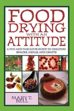 Food Drying With an Attitude: A Fun and Fabulous Guide to Creating Snacks, Meals, and Crafts (Paperback)