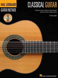 Classical Guitar: A Beginner's Guide With Step-by-step Instruction and over 25 Pieces to Study and Play