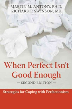 When Perfect Isn't Good Enough: Strategies for Coping With Perfectionism (Paperback)