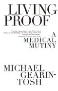 Living Proof: A Medical Mutiny (Paperback)