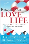 Rescue Your Love Life: Changing Those Dumb Attitudes & Behaviors That Will Sink Your Marriage (Paperback)