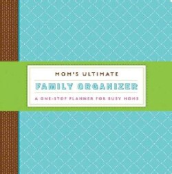 Mom's Ultimate Family Organizer: A One-Stop Planner for Busy Moms (Loose-leaf)