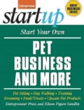Start Your Own Pet Business and More: Pet Sitting - Dog Walking - Training - Grooming - Food/Treats - Upscale Pet... (Paperback)
