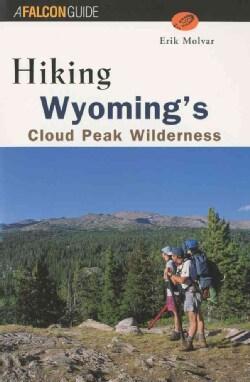 Hiking Wyoming's Cloud Peak Wilderness: Wyoming's Cloud Peak Wilderness (Paperback)