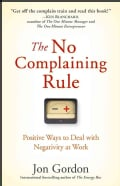 The No Complaining Rule: Positive Ways to Deal With Negativity at Work (Hardcover)