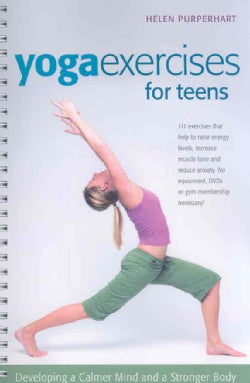 Yoga Excerises for Teens: Developing a Calmer Mind and a Stronger Body (Paperback)