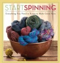 Start Spinning: Everything You Need to Know to Make Great Yarn (Paperback)
