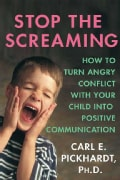 Stop the Screaming: How to Turn Angry Conflict With Your Child into Positive Communication (Paperback)