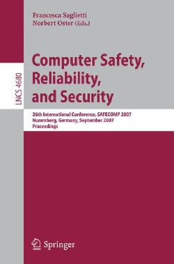Computer Safety, Reliability, and Security: 26th International Conference, SAFECOMP 2007, Nurmberg, Germany, Sept... (Paperback)