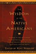 The Wisdom of the Native Americans: Includes the Soul of an Indian and Other Writings by Ohiyesa, and the Great S... (Hardcover)