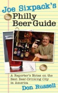 Joe Sixpack's Philly Beer Guide: A Reporter's Notes on the Best Beer-drinking City in America (Paperback)