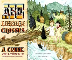 Abe Lincoln Crosses a Creek: A Tall, Thin Tale (Introducing His Forgotten Frontier Friend) (Hardcover)