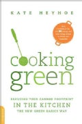 Cooking Green: Reducing Your Carbon Footprint in the Kitchen--The New Green Basics Way (Paperback)