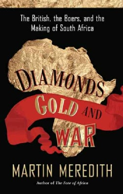 Diamonds, Gold, and War: The British, the Boers, and the Making of South Africa (Paperback)