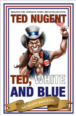 Ted, White and Blue: The Nugent Manifesto (Hardcover)