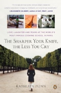 The Sharper Your Knife, the Less You Cry: Love, Laughter, and Tears in Paris at the World's Most Famous Cooking S... (Paperback)