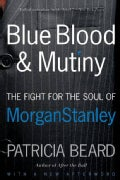 Blue Blood and Mutiny: The Fight for the Soul of Morgan Stanley (Paperback)