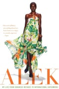 Alek: My Life from Sudanese Refugee to International Supermodel (Paperback)
