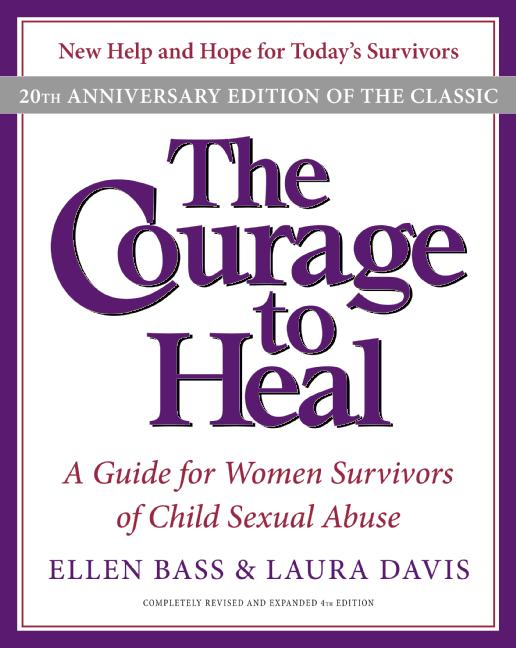 The Courage to Heal: A Guide for Women Survivors of Child Sexual Abuse (Paperback)