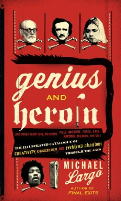 Genius and Heroin: The Illustrated Catalogue of Creativity, Obsession, and Reckless Abandon Through the Ages (Paperback)