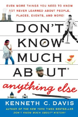 Don't Know Much About Anything Else: Even More Things You Need to Know but Never Learned About People, Places, Ev... (Paperback)